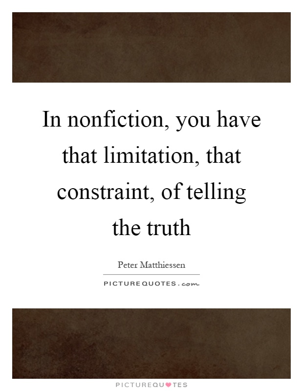In nonfiction, you have that limitation, that constraint, of telling the truth Picture Quote #1