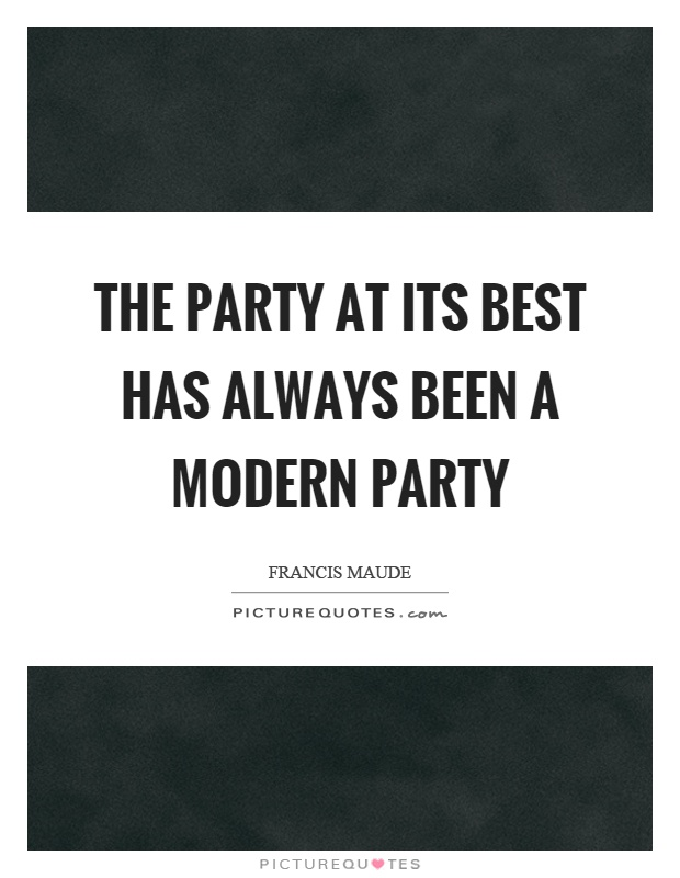 The party at its best has always been a modern party Picture Quote #1