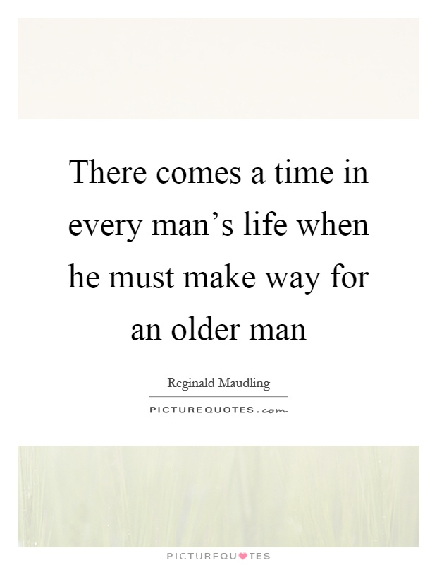 There comes a time in every man's life when he must make way for an older man Picture Quote #1