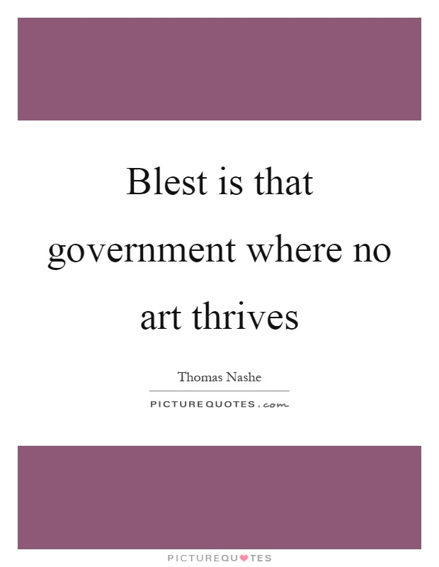 Blest is that government where no art thrives Picture Quote #1