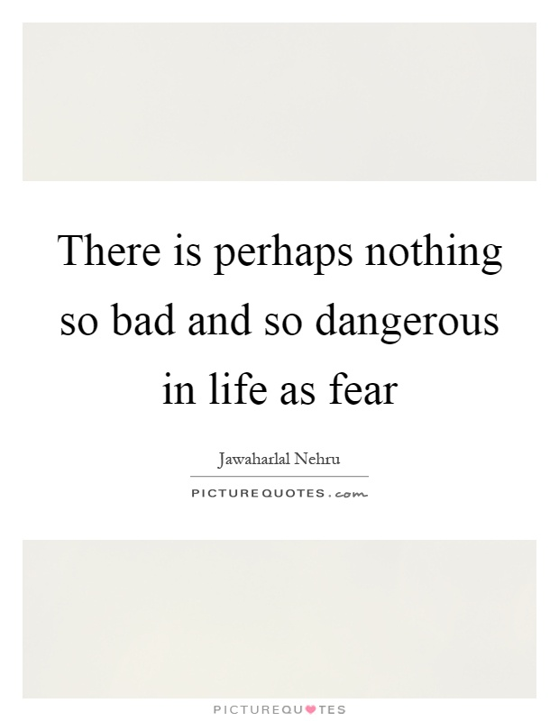 There is perhaps nothing so bad and so dangerous in life as fear Picture Quote #1