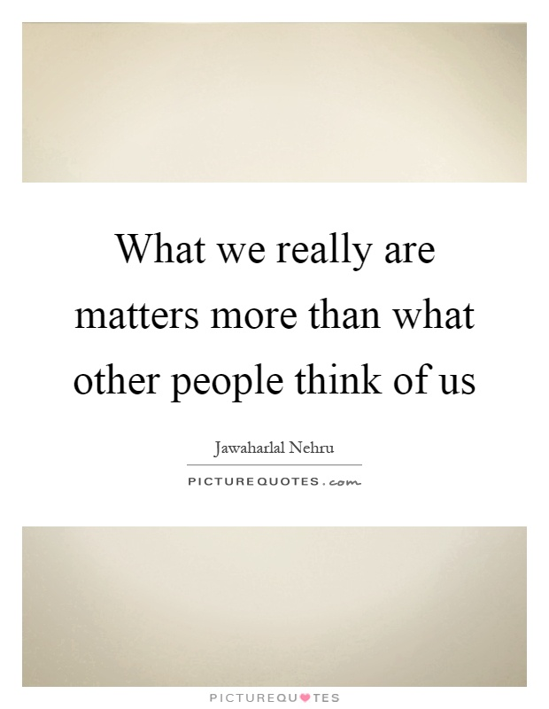 What we really are matters more than what other people think of us Picture Quote #1