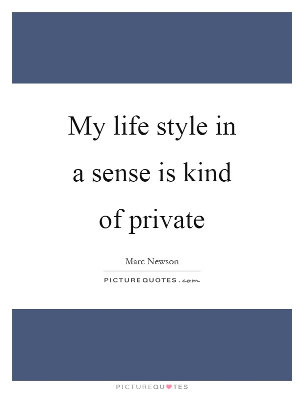 My life style in a sense is kind of private Picture Quote #1