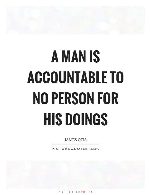 A man is accountable to no person for his doings Picture Quote #1