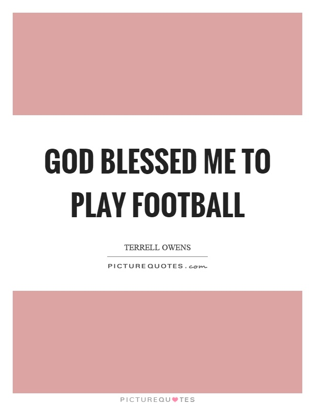 God blessed me to play football Picture Quote #1