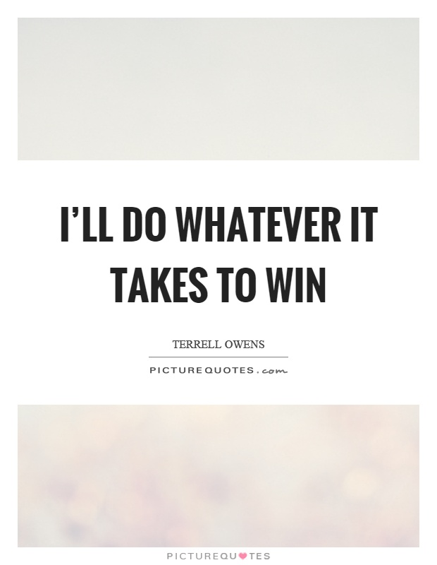 I'll do whatever it takes to win Picture Quote #1