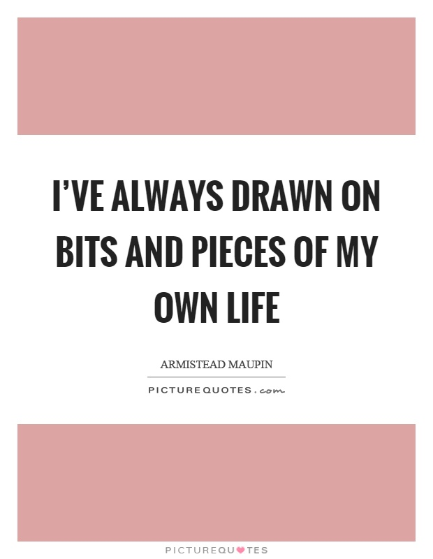 I've always drawn on bits and pieces of my own life Picture Quote #1