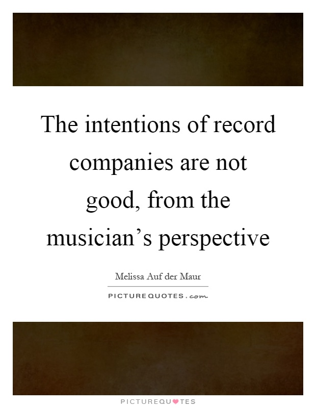 The intentions of record companies are not good, from the musician's perspective Picture Quote #1