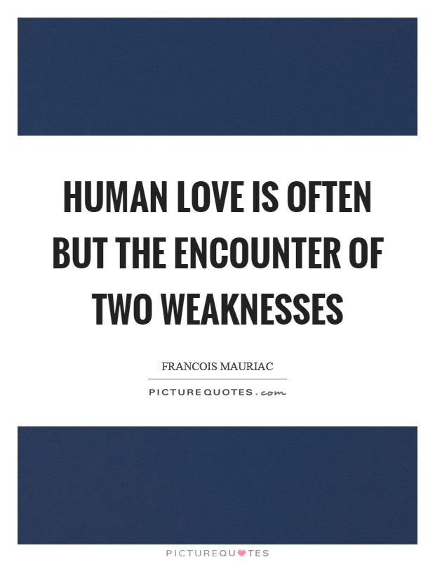 Human love is often but the encounter of two weaknesses Picture Quote #1