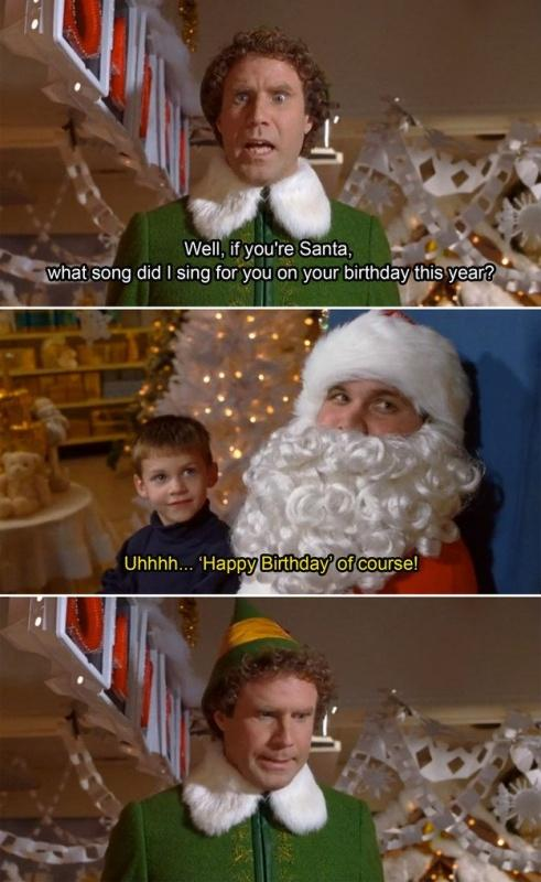 Well, if you're Santa, what song did I sing for you on your birthday this year? Uhhhh 'Happy Birthday' of course! Picture Quote #1
