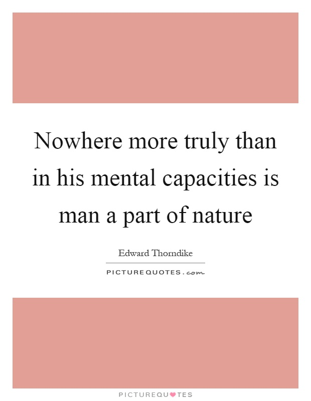 Nowhere more truly than in his mental capacities is man a part of nature Picture Quote #1