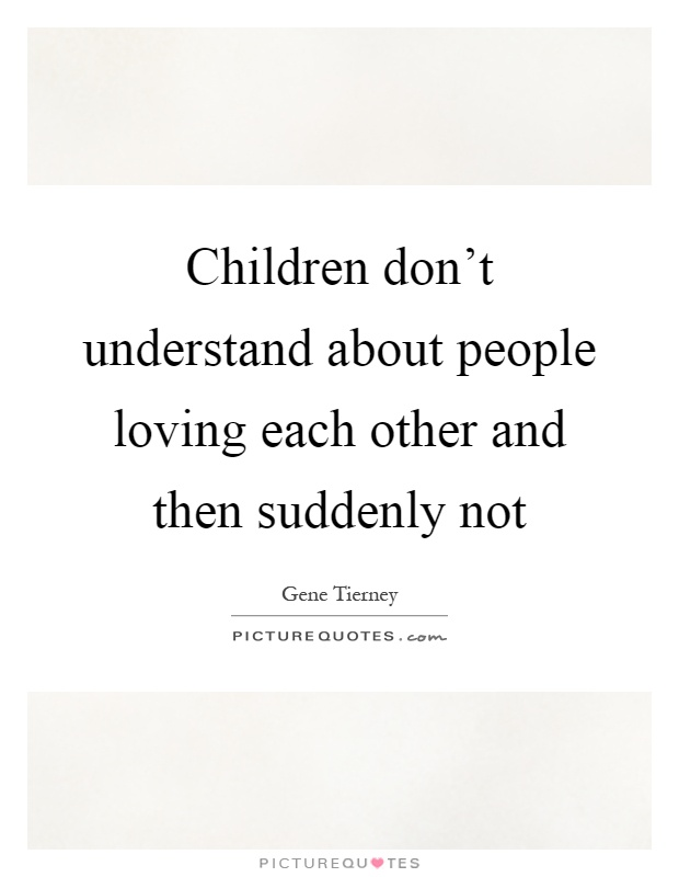 Children don't understand about people loving each other and then suddenly not Picture Quote #1