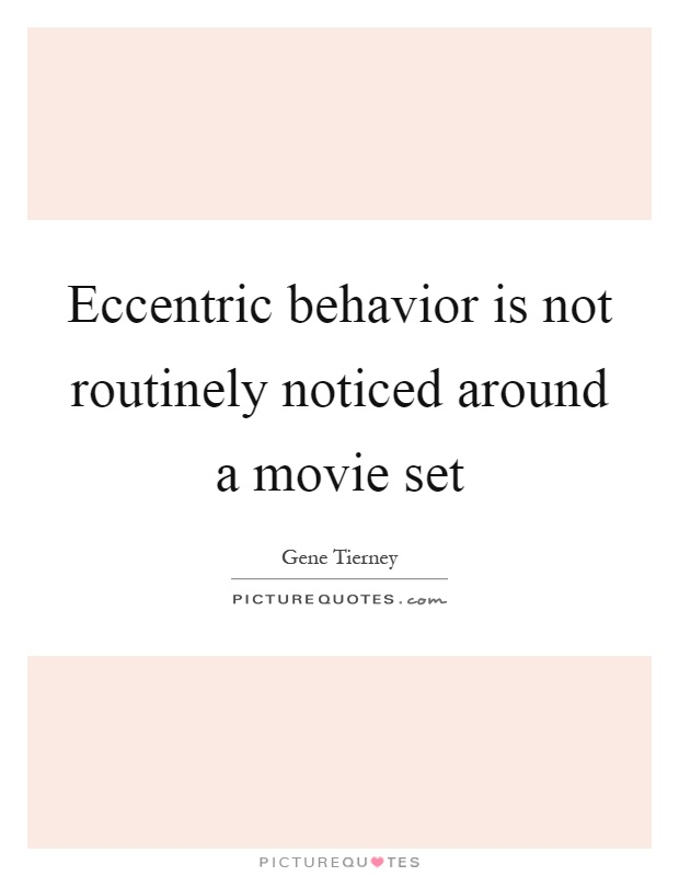 Eccentric behavior is not routinely noticed around a movie set Picture Quote #1