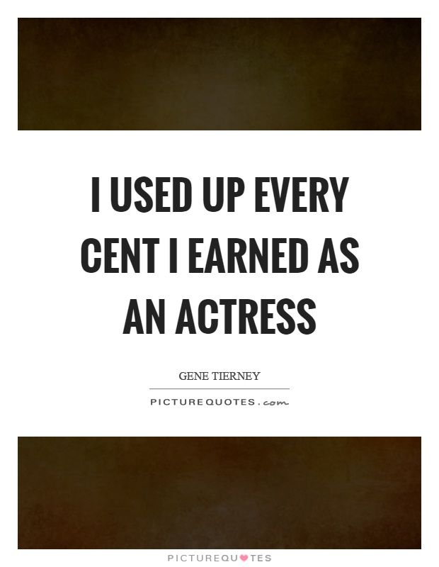 I used up every cent I earned as an actress Picture Quote #1