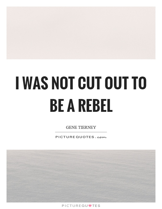 I was not cut out to be a rebel Picture Quote #1