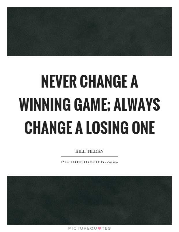Never change a winning game; always change a losing one Picture Quote #1