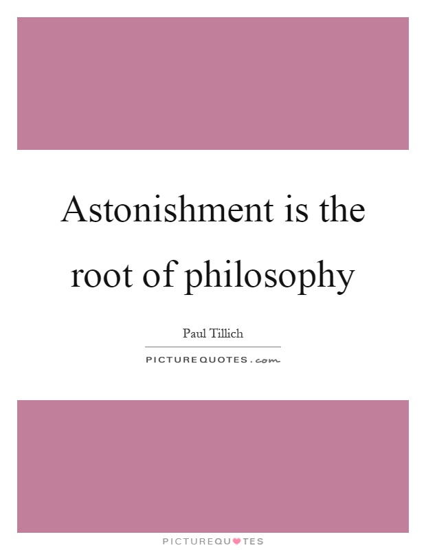 Astonishment is the root of philosophy Picture Quote #1