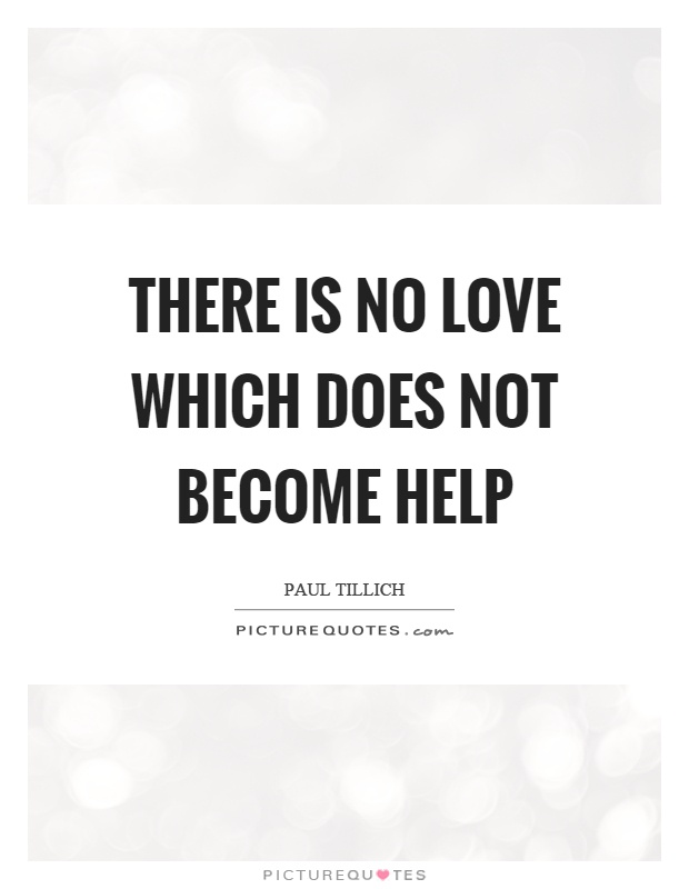 There is no love which does not become help Picture Quote #1