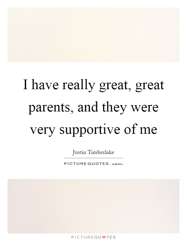I have really great, great parents, and they were very supportive of me Picture Quote #1