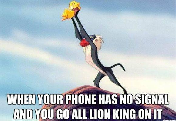 When your phone has no signal and you go all lion king on it Picture Quote #1