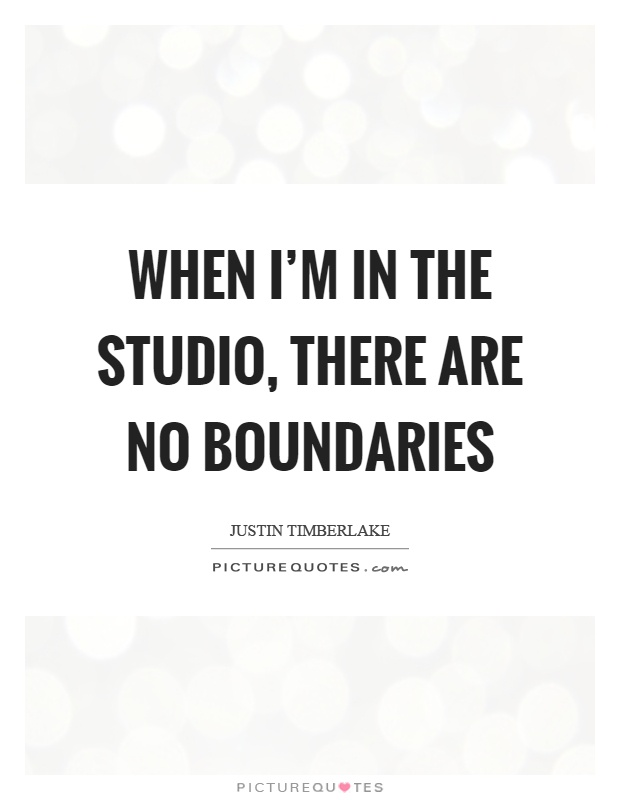 When I'm in the studio, there are no boundaries Picture Quote #1