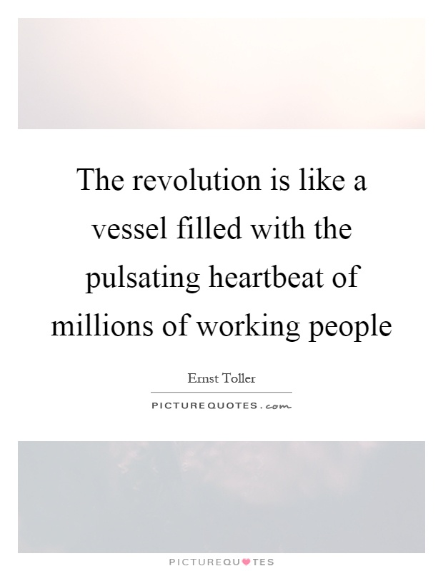 The revolution is like a vessel filled with the pulsating heartbeat of millions of working people Picture Quote #1