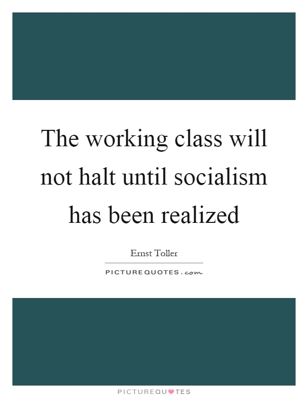 The working class will not halt until socialism has been realized Picture Quote #1