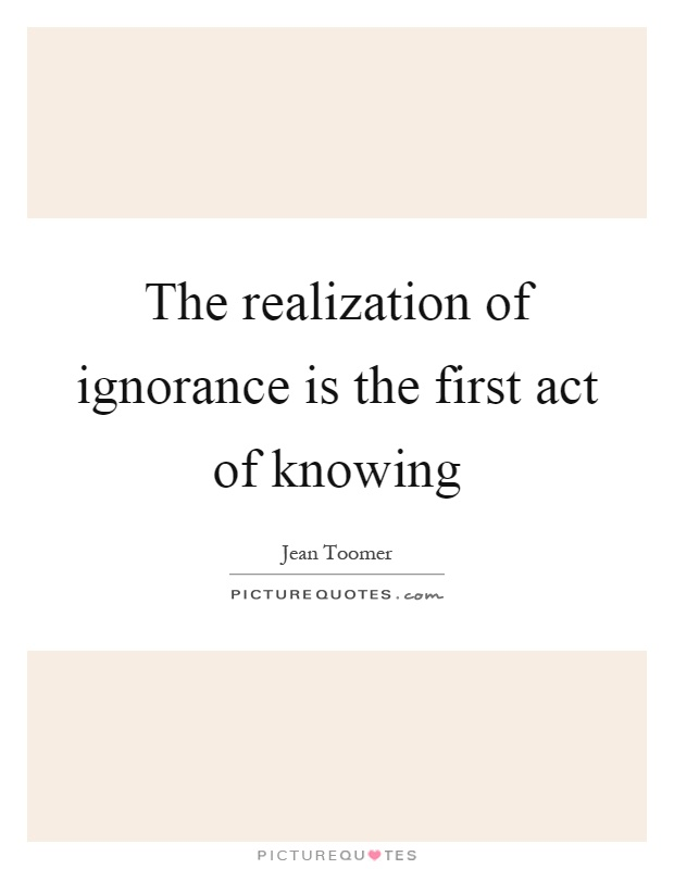Sad Realization Quotes About Love : ... realization of ignorance is the first act of knowing Picture Quote #1