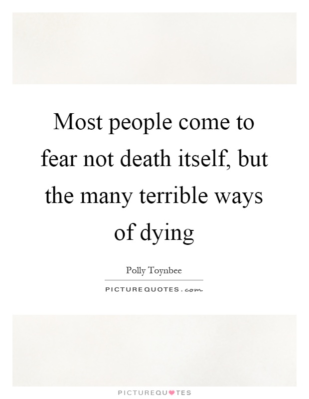 Most people come to fear not death itself, but the many terrible ways of dying Picture Quote #1