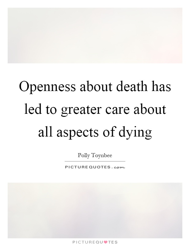 Openness about death has led to greater care about all aspects of dying Picture Quote #1