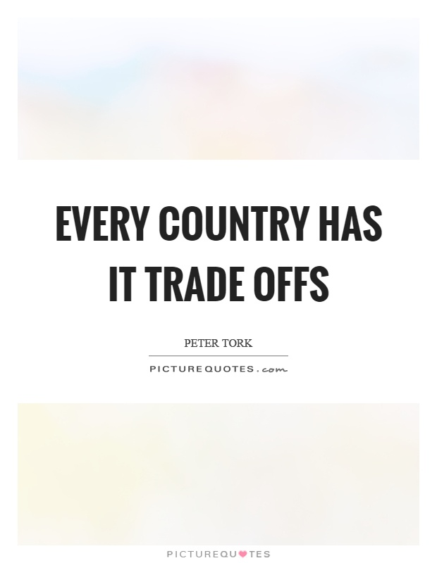 Every country has it trade offs Picture Quote #1