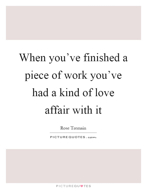 When you've finished a piece of work you've had a kind of love affair with it Picture Quote #1
