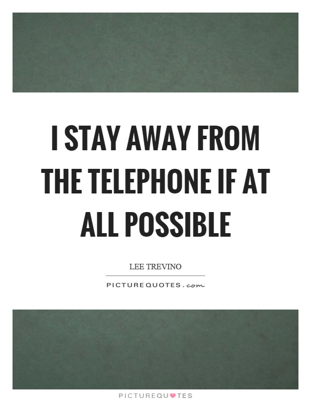 I stay away from the telephone if at all possible Picture Quote #1