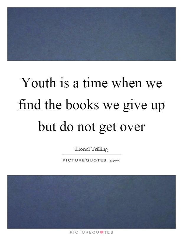 Youth is a time when we find the books we give up but do not get over Picture Quote #1