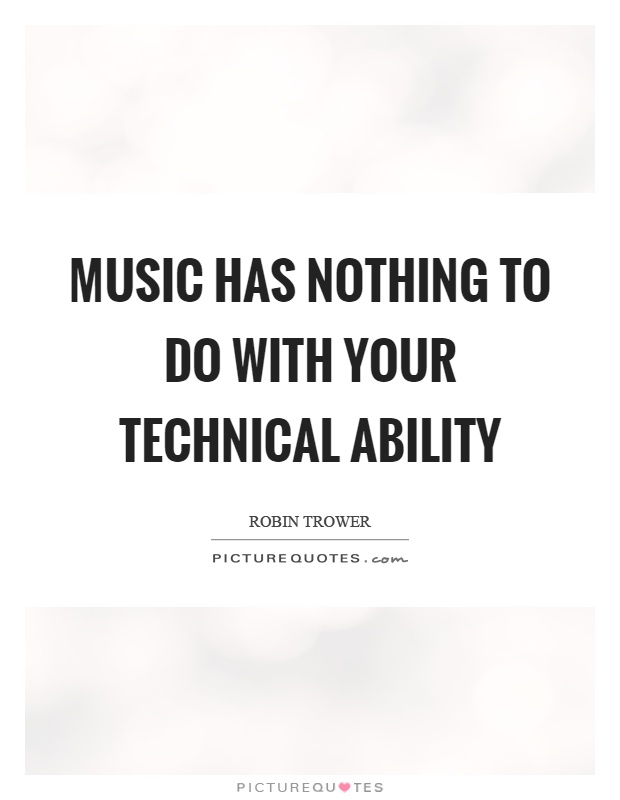 Music has nothing to do with your technical ability Picture Quote #1