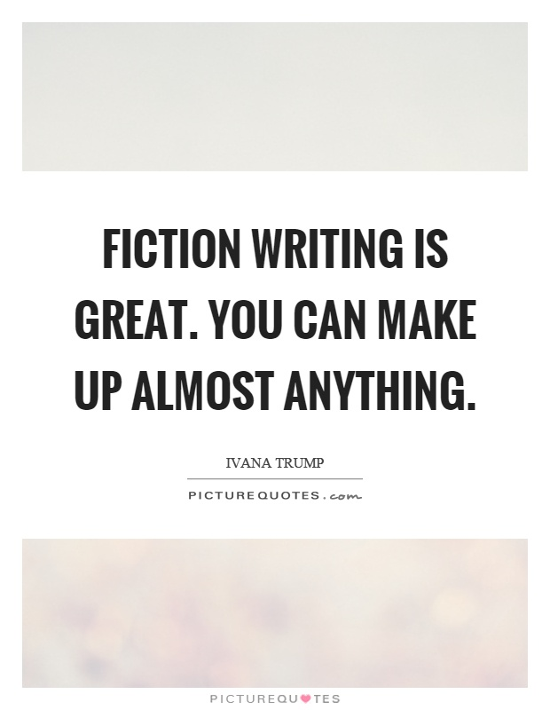 Fiction writing is great. You can make up almost anything Picture Quote #1
