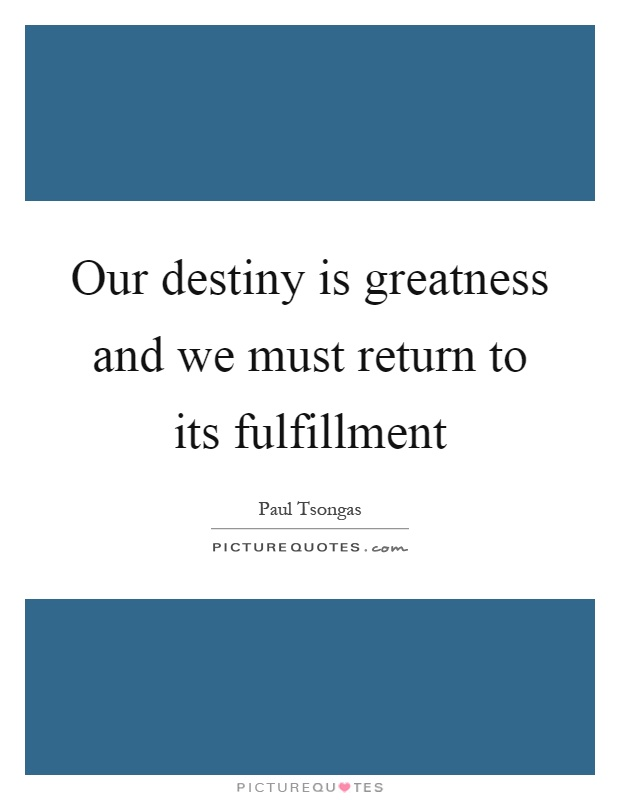 Our destiny is greatness and we must return to its fulfillment Picture Quote #1