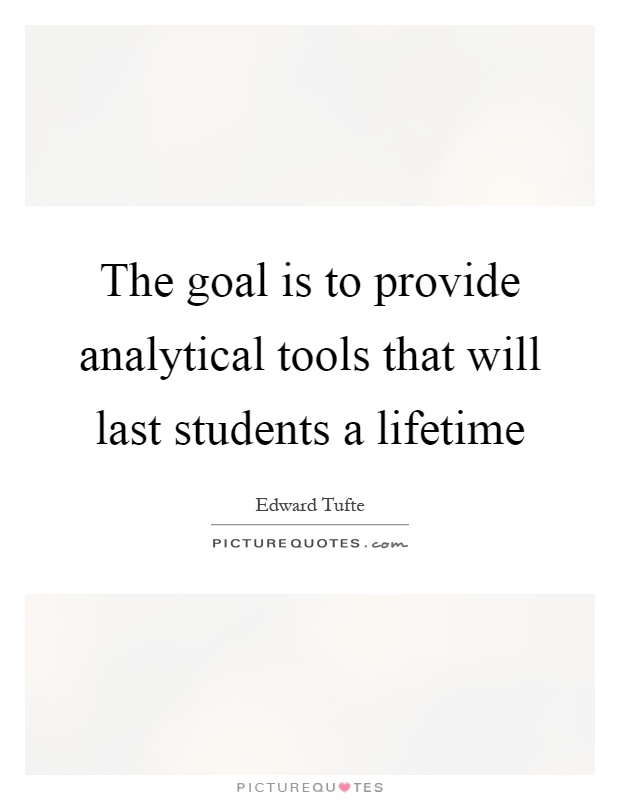 The goal is to provide analytical tools that will last students a lifetime Picture Quote #1