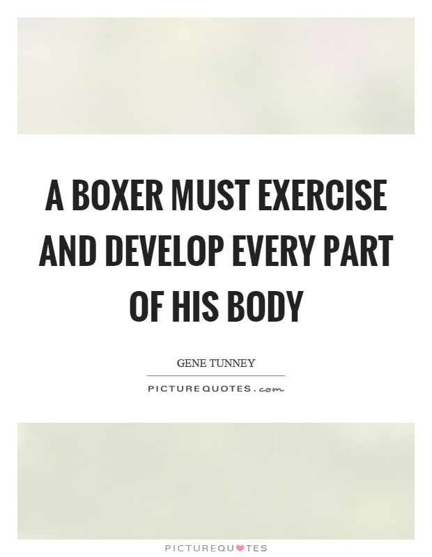 A boxer must exercise and develop every part of his body Picture Quote #1