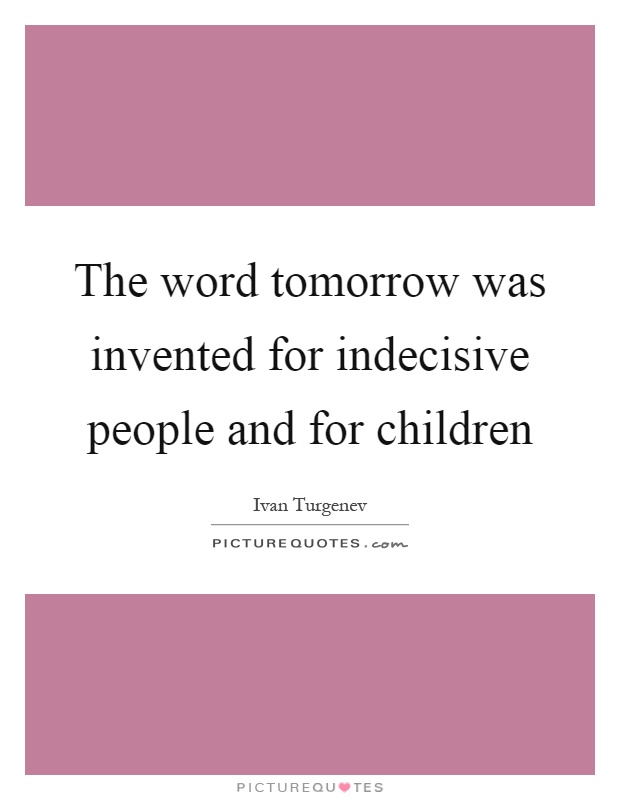 The word tomorrow was invented for indecisive people and for children Picture Quote #1