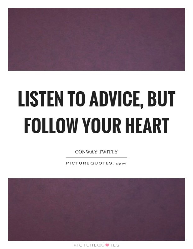 Listen to advice, but follow your heart Picture Quote #1