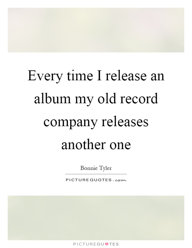 Every time I release an album my old record company releases another one Picture Quote #1