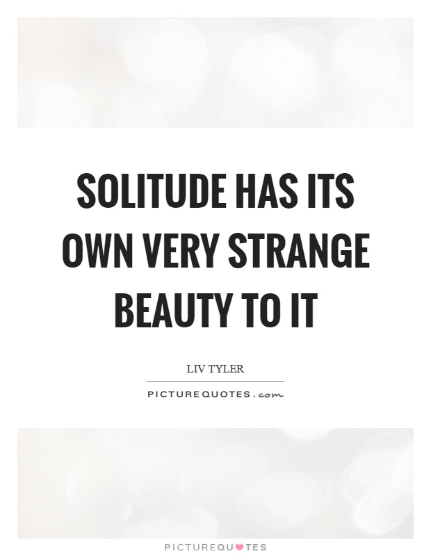 Solitude has its own very strange beauty to it Picture Quote #1