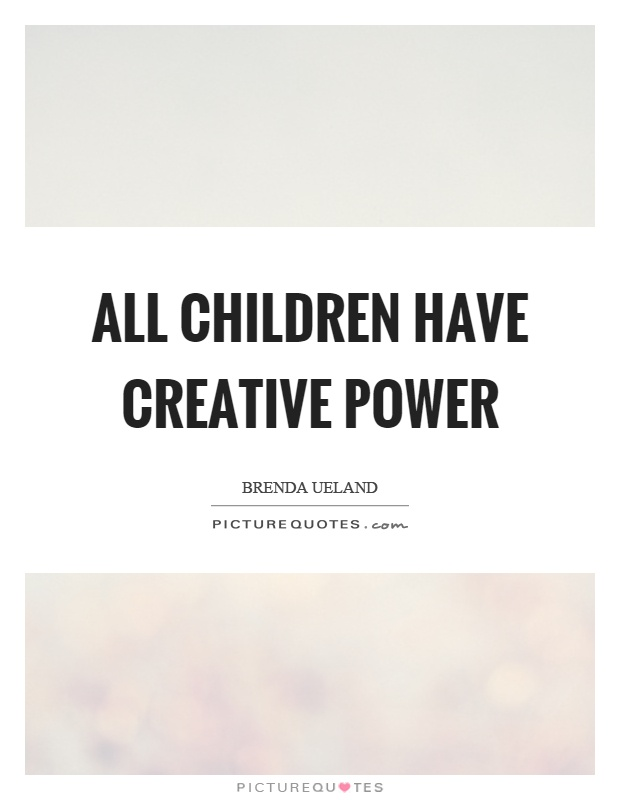 All children have creative power Picture Quote #1