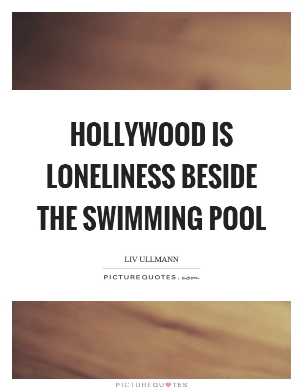 Hollywood is loneliness beside the swimming pool Picture Quote #1