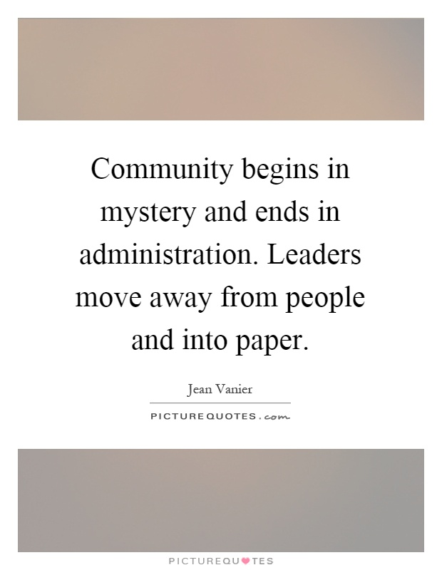 Quote For Someone Moving Away : Community begins in mystery and ends administration leaders picture quotes