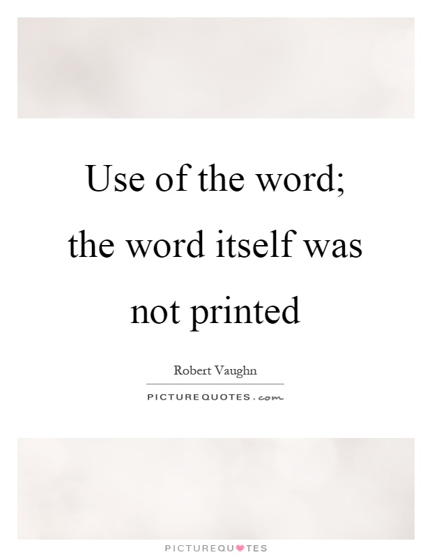 Use of the word; the word itself was not printed Picture Quote #1