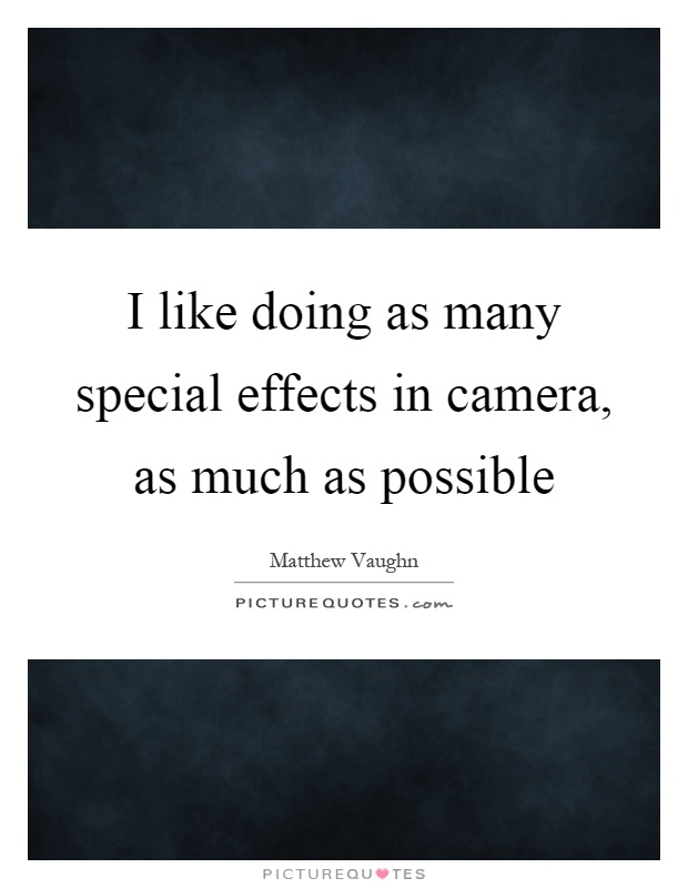 I like doing as many special effects in camera, as much as possible Picture Quote #1