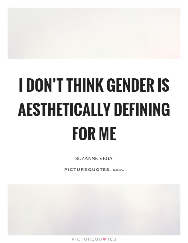 I don't think gender is aesthetically defining for me Picture Quote #1