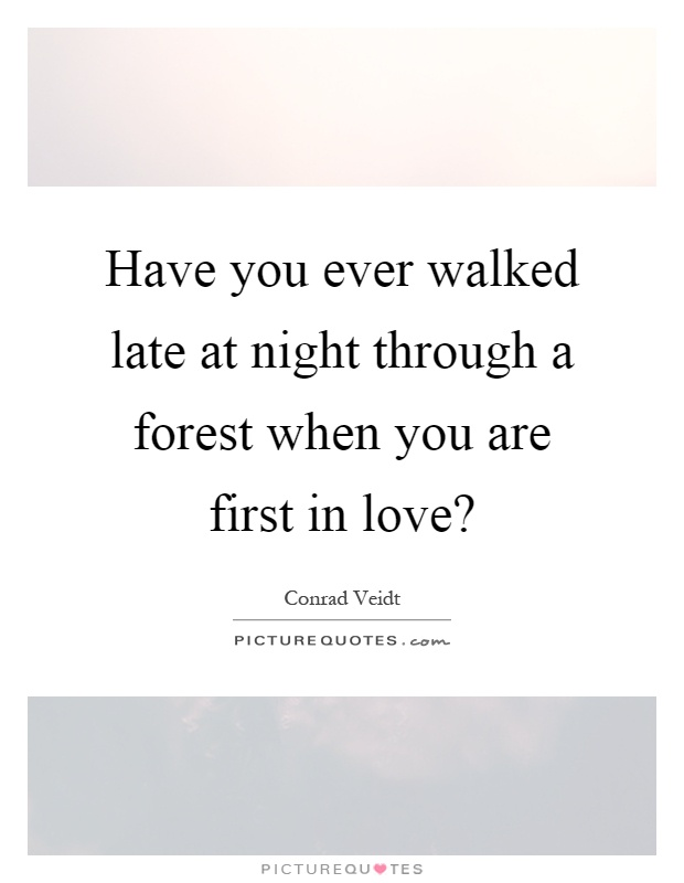 Have you ever walked late at night through a forest when you are first in love? Picture Quote #1